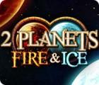 Žaidimas 2 Planets Fire & Ice