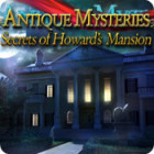 Žaidimas Antique Mysteries: Secrets of Howard's Mansion