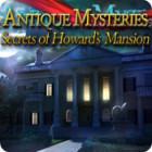 Žaidimas Antique Mysteries: Secrets of Howard's Mansion