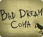 Žaidimas Bad Dream: Coma