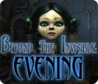 Žaidimas Beyond the Invisible: Evening