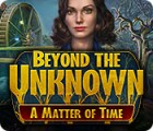 Žaidimas Beyond the Unknown: A Matter of Time