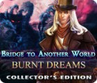 Žaidimas Bridge to Another World: Burnt Dreams Collector's Edition