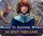 Žaidimas Bridge to Another World: Burnt Dreams