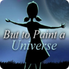 Žaidimas But to Paint a Universe