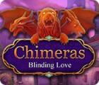 Žaidimas Chimeras: Blinding Love