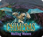 Žaidimas Chimeras: Wailing Waters