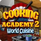 Žaidimas Cooking Academy 2: World Cuisine