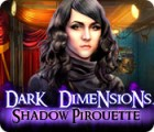 Žaidimas Dark Dimensions: Shadow Pirouette