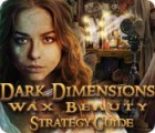 Žaidimas Dark Dimensions: Wax Beauty Strategy Guide