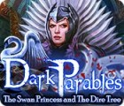 Žaidimas Dark Parables: The Swan Princess and The Dire Tree