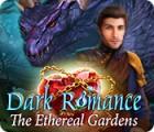 Žaidimas Dark Romance: The Ethereal Gardens