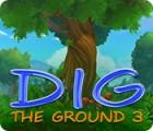 Žaidimas Dig The Ground 3