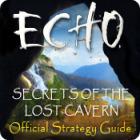 Žaidimas Echo: Secrets of the Lost Cavern Strategy Guide