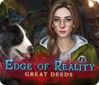 Žaidimas Edge of Reality: Great Deeds