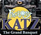 Žaidimas Factory Katz: The Grand Banquet