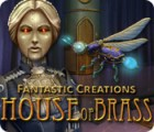 Žaidimas Fantastic Creations: House of Brass