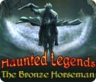 Žaidimas Haunted Legends: The Bronze Horseman