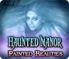 Žaidimas Haunted Manor: Painted Beauties