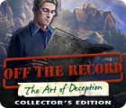 Žaidimas Off The Record: The Art of Deception Collector's Edition