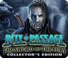 Žaidimas Rite of Passage: The Sword and the Fury Collector's Edition