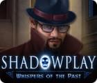 Žaidimas Shadowplay: Whispers of the Past